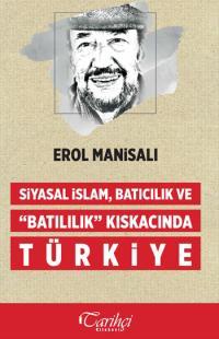 """Siyasal İslam, Batıcılık ve """"Batılılık"""" Kıskacında Türkiye"""