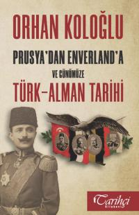 Prusya'dan Enverland'a ve Günümüze Türk-Alman Tarihi