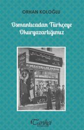 Osmanlıcadan Türkçeye Okuryazarlığımız - Orhan Koloğlu